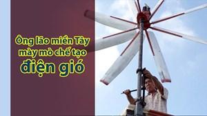 Ông lão miền Tây mày mò chế tạo điện gió
